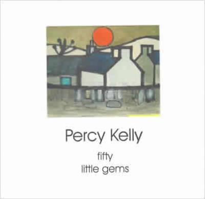 Percy Kelly - Fifty Little Gems