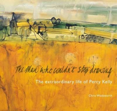 THE MAN WHO COULDN'T STOP DRAWING       The extraordinary life of Percy Kelly